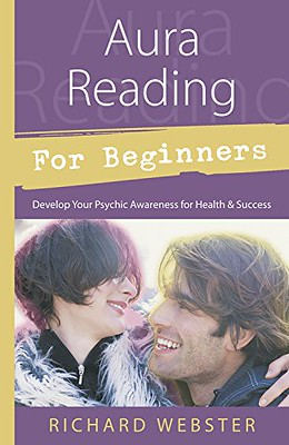 Aura Reading for Beginners: Develop Your Psychic Awareness for Health & Success- Richard Webster