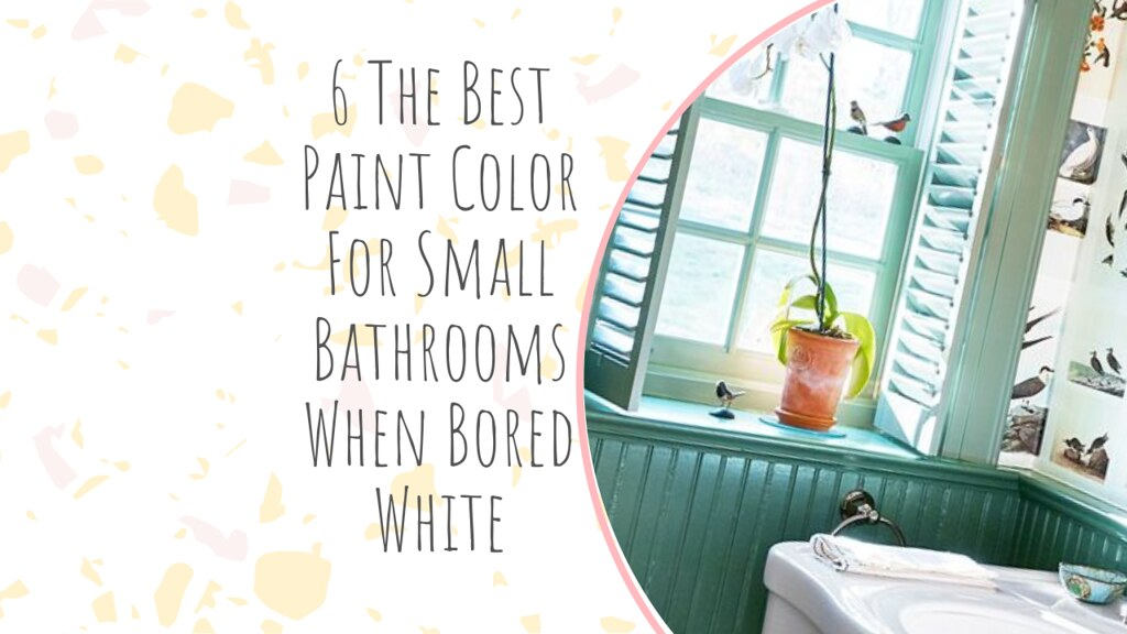 6 The Best Paint Color For Small Bathrooms When Bored White