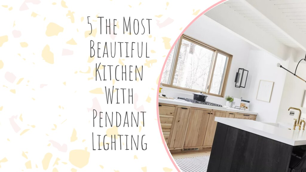 5 The Most Beautiful Kitchen With Pendant Lighting
