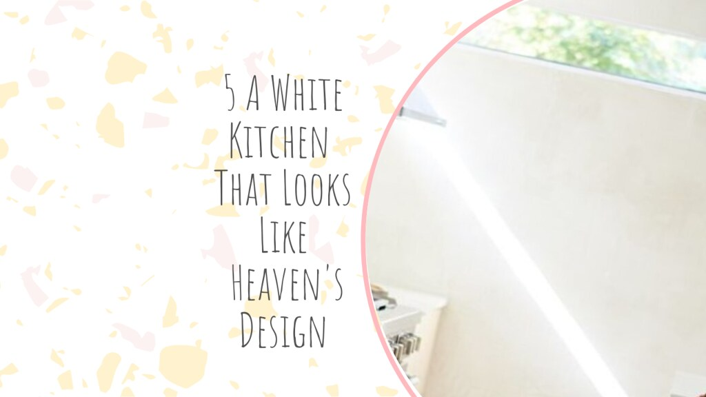 5 A White Kitchen That Looks Like Heaven's Design