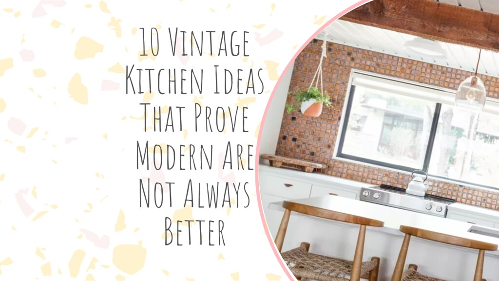 10 Vintage Kitchen Ideas That Prove Modern Are Not Always Better