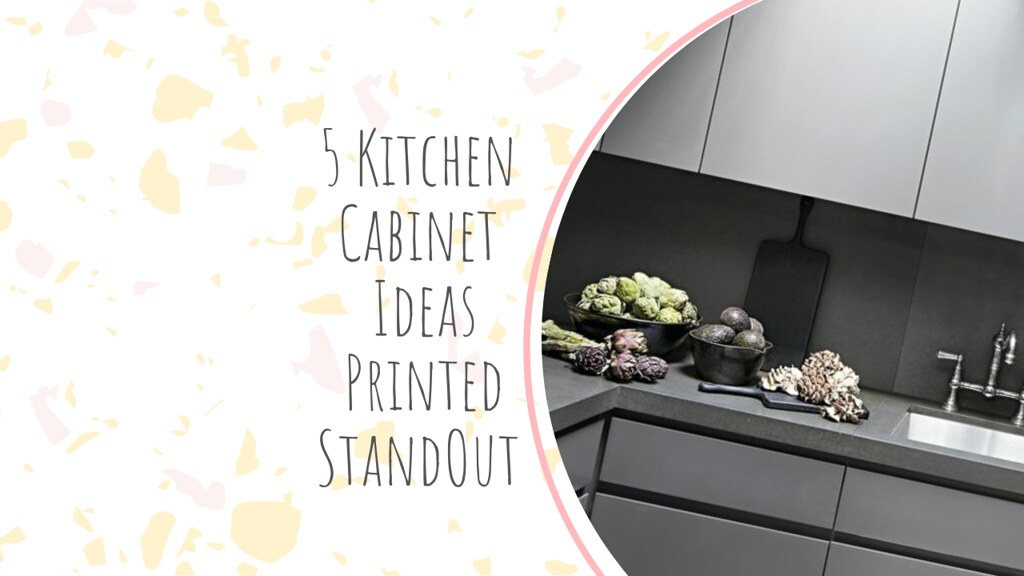 5 Kitchen Cabinet Ideas Printed StandOut