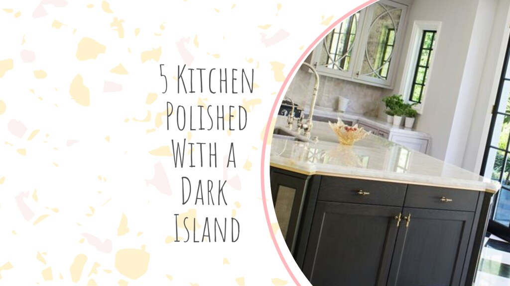 5 Kitchen Polished With a Dark Island