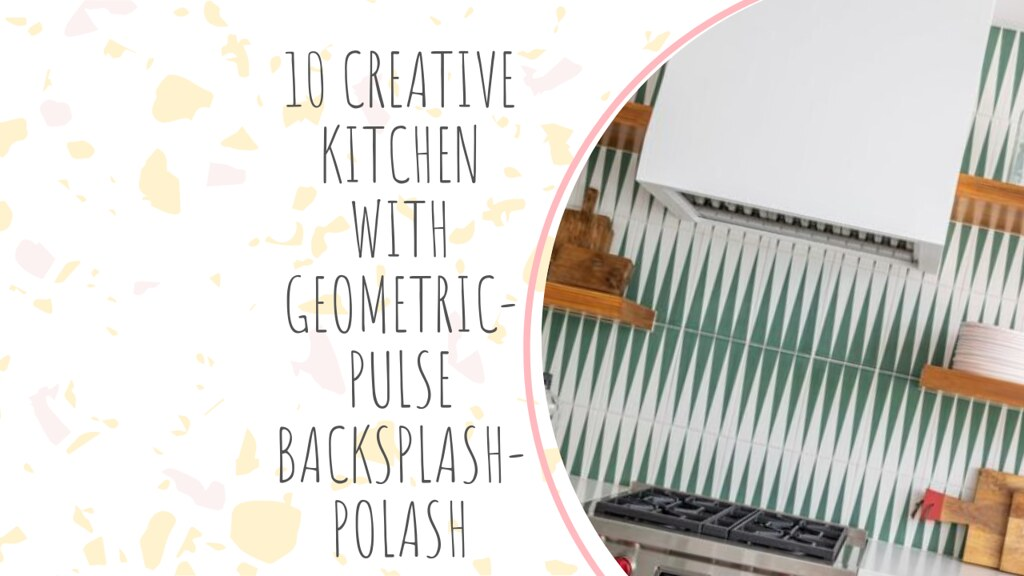 10 CREATIVE KITCHEN WITH GEOMETRIC-PULSE BACKSPLASH-POLASH
