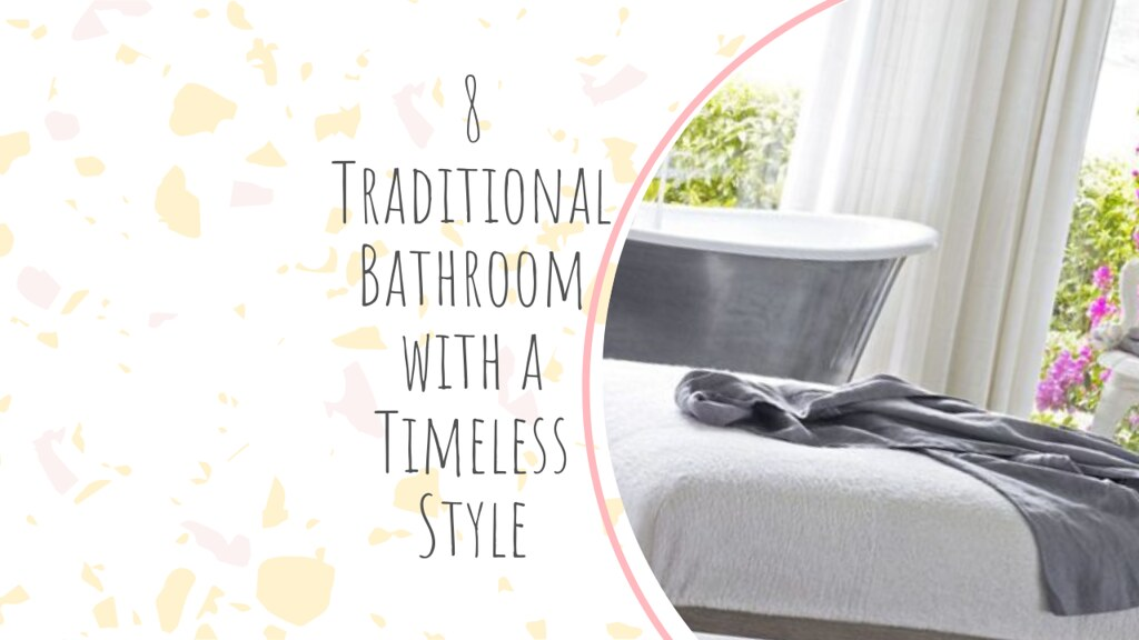 8 Traditional Bathroom with a Timeless Style