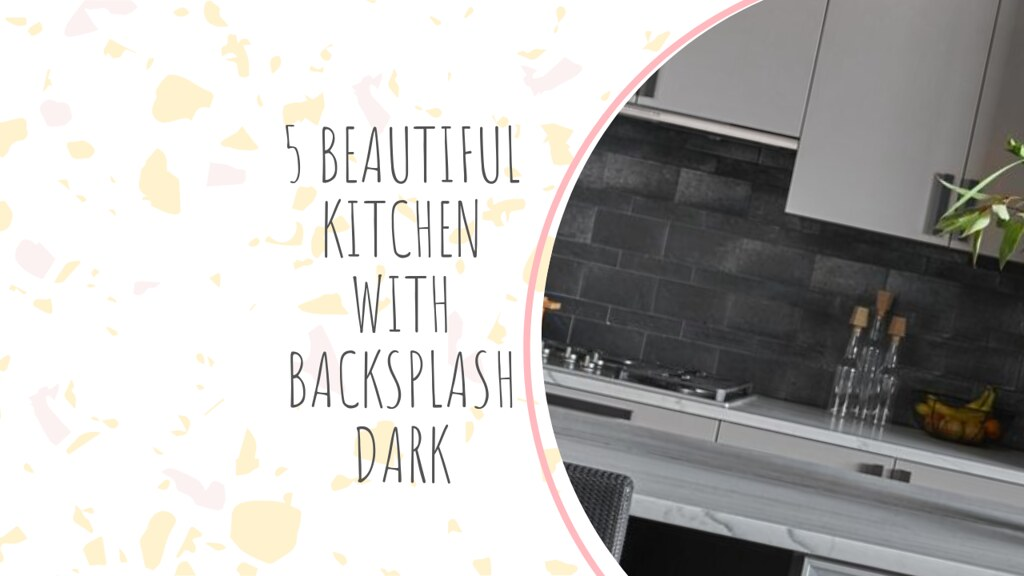 5 BEAUTIFUL KITCHEN WITH BACKSPLASH DARK