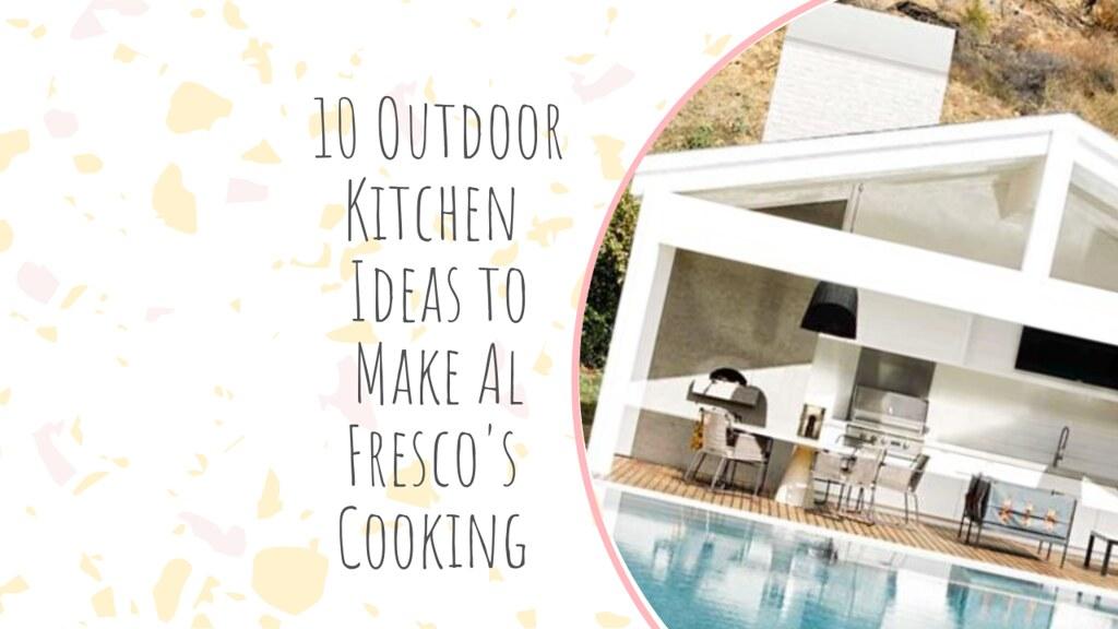 10 Outdoor Kitchen Ideas to Make Al Fresco's Cooking