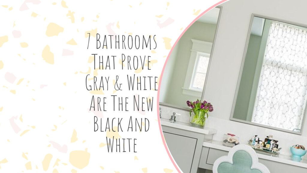 7 Bathrooms That Prove Gray & White Are The New Black And White
