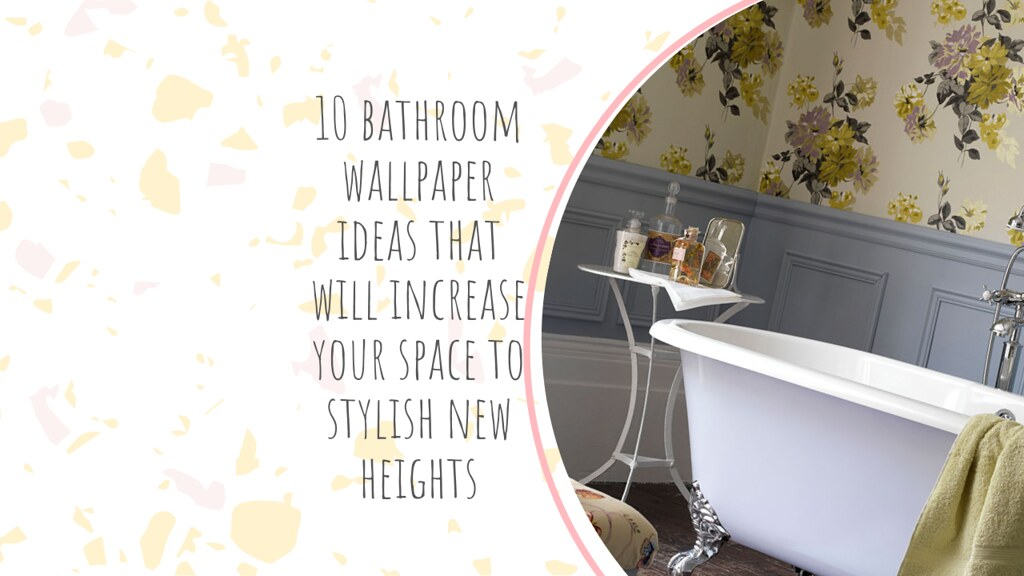 10 bathroom wallpaper ideas that will increase your space to stylish new heights
