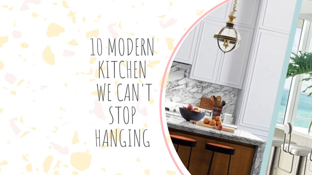 10 MODERN KITCHEN WE CAN'T STOP HANGING