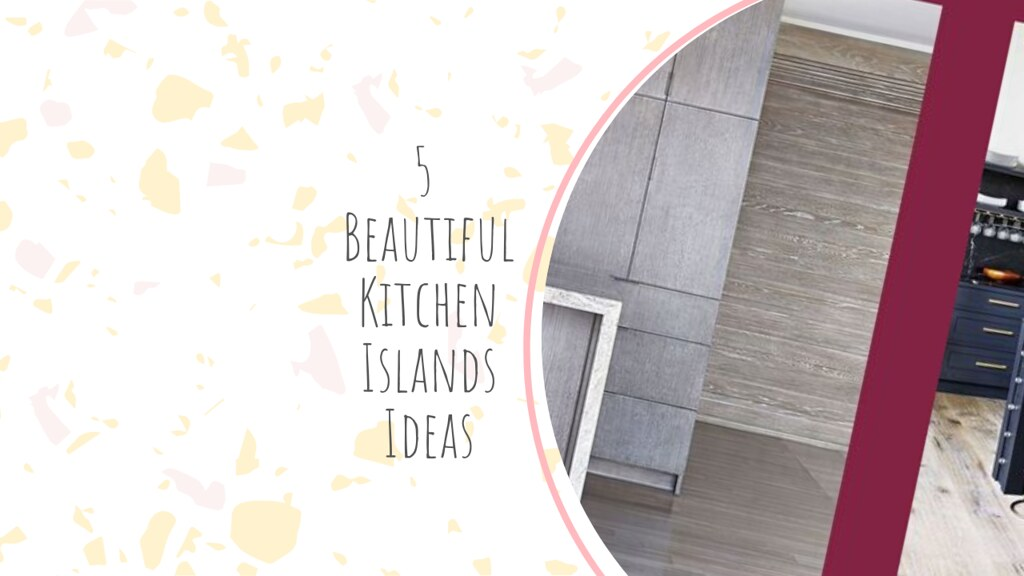 5 Beautiful Kitchen Islands Ideas