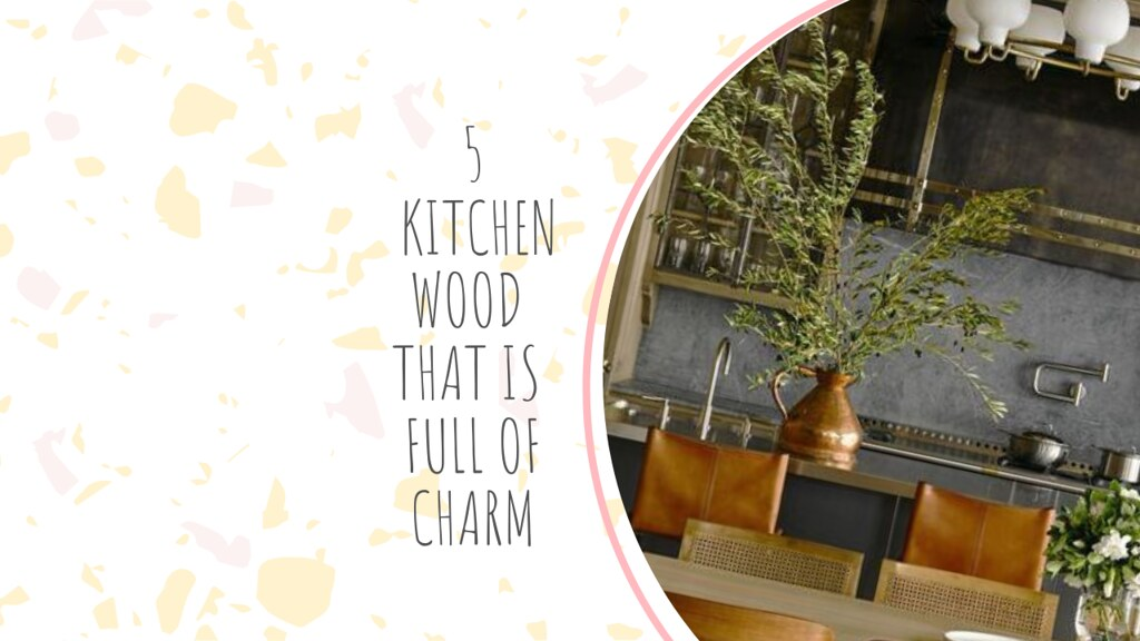 5 KITCHEN WOOD THAT IS FULL OF CHARM