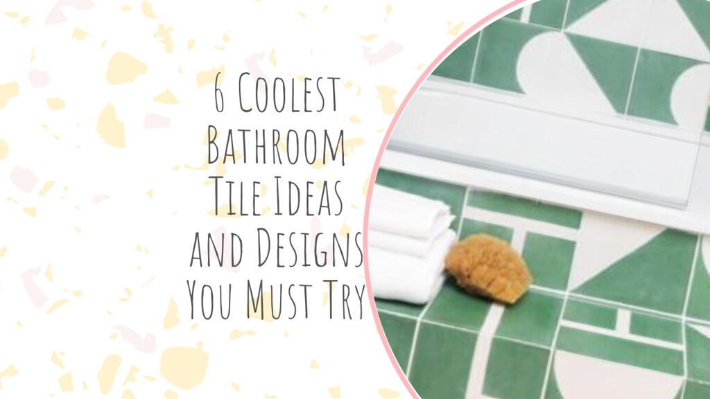 6 Coolest Bathroom Tile Ideas and Designs You Must Try