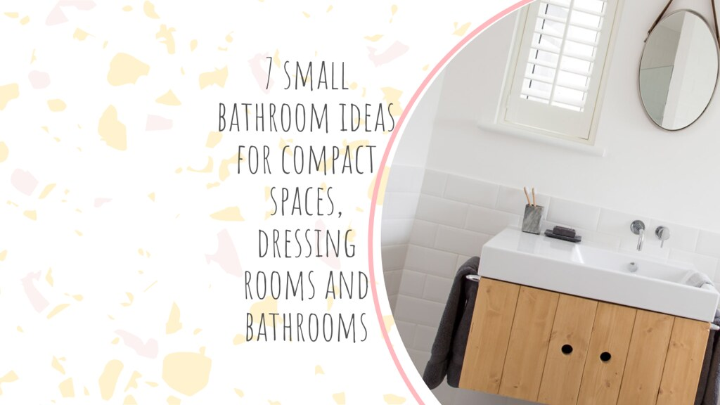 7 small bathroom ideas for compact spaces, dressing rooms and bathrooms