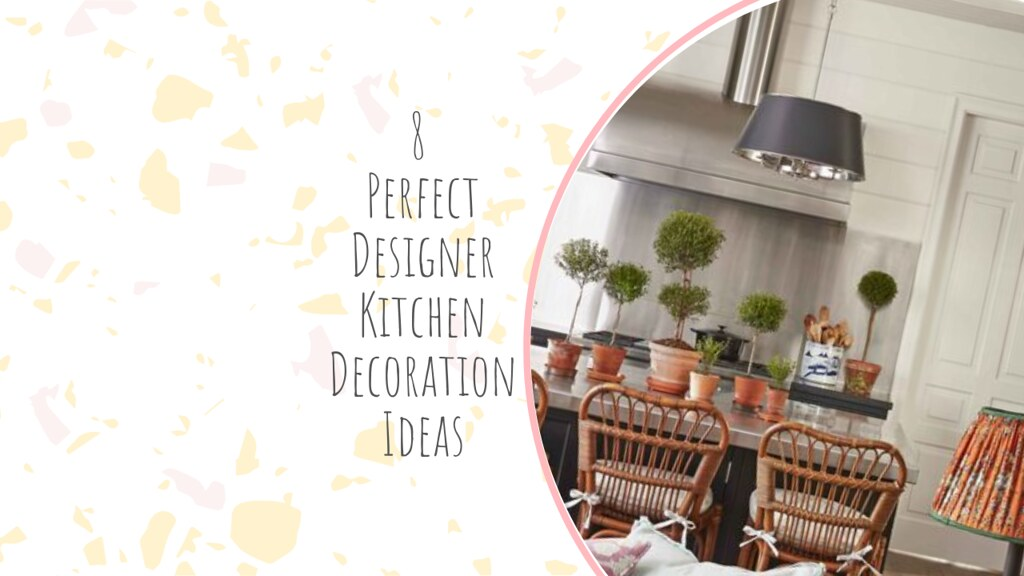 8 Perfect Designer Kitchen Decoration Ideas