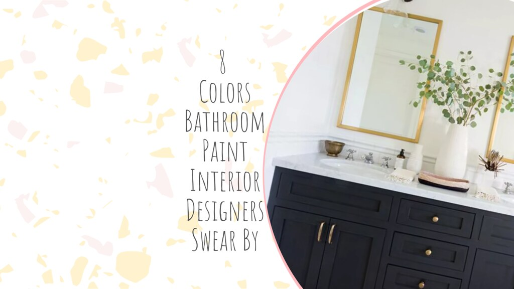 8 Colors Bathroom Paint Interior Designers Swear By