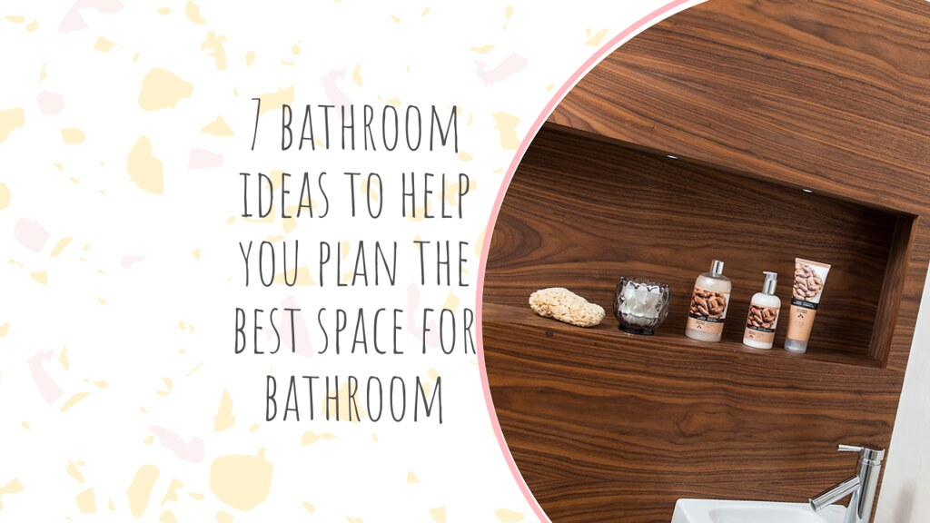 7 Bathroom Ideas To Help You Plan The Best Space For Bathroom
