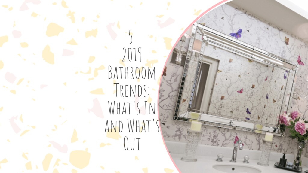 5 2019 Bathroom Trends: What's In and What's Out