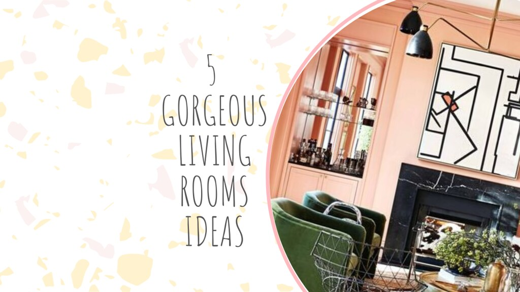 5 GORGEOUS LIVING ROOMS IDEAS