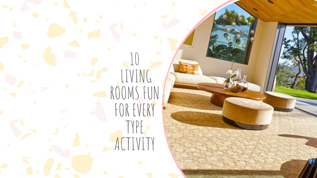 10 LIVING ROOMS FUN FOR EVERY TYPE ACTIVITY