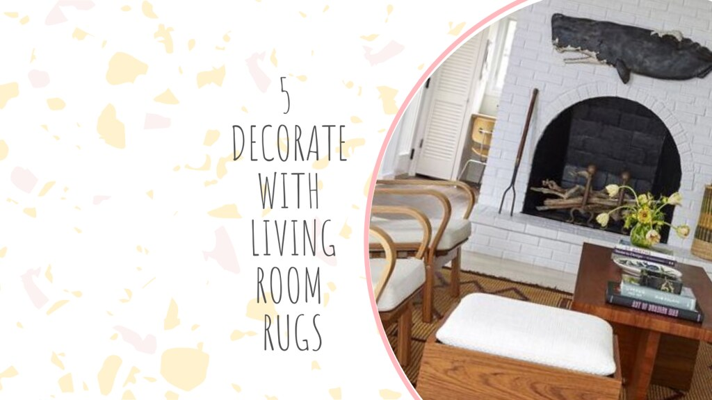 5 DECORATE WITH LIVING ROOM RUGS