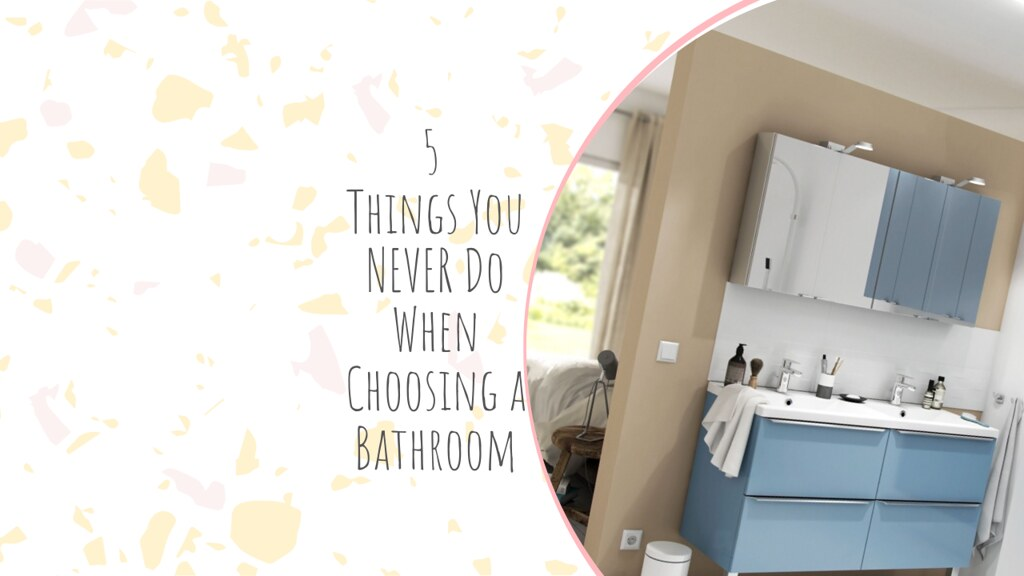 5 Things You NEVER Do When Choosing a Bathroom