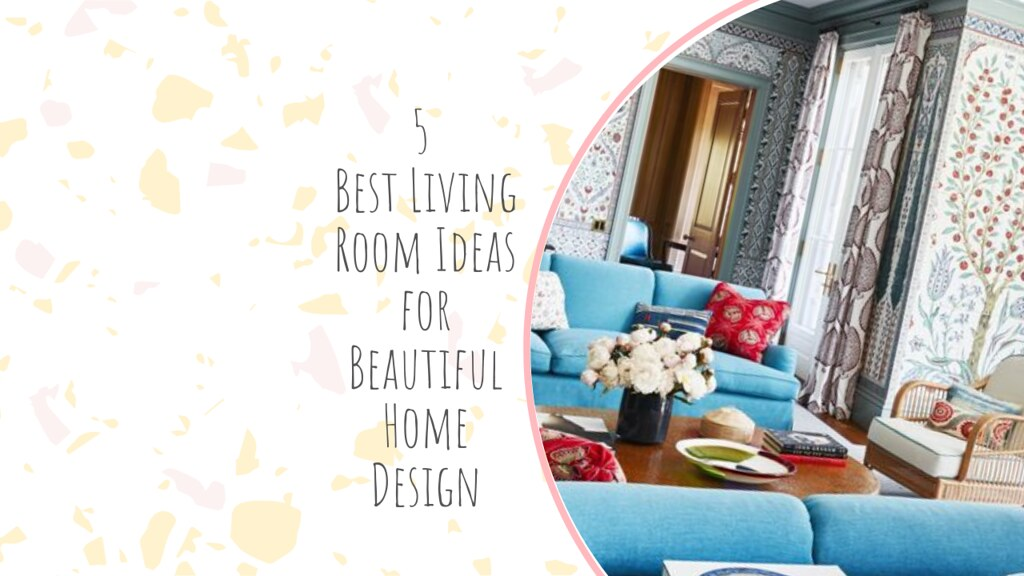5 Best Living Room Ideas for Beautiful Home Design