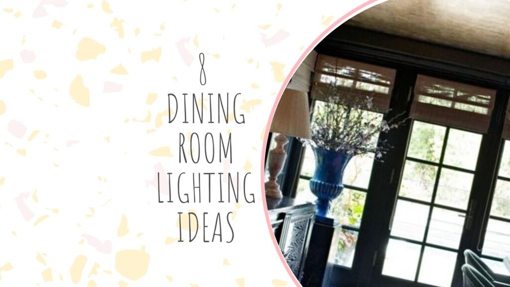 8 DINING ROOM LIGHTING IDEAS