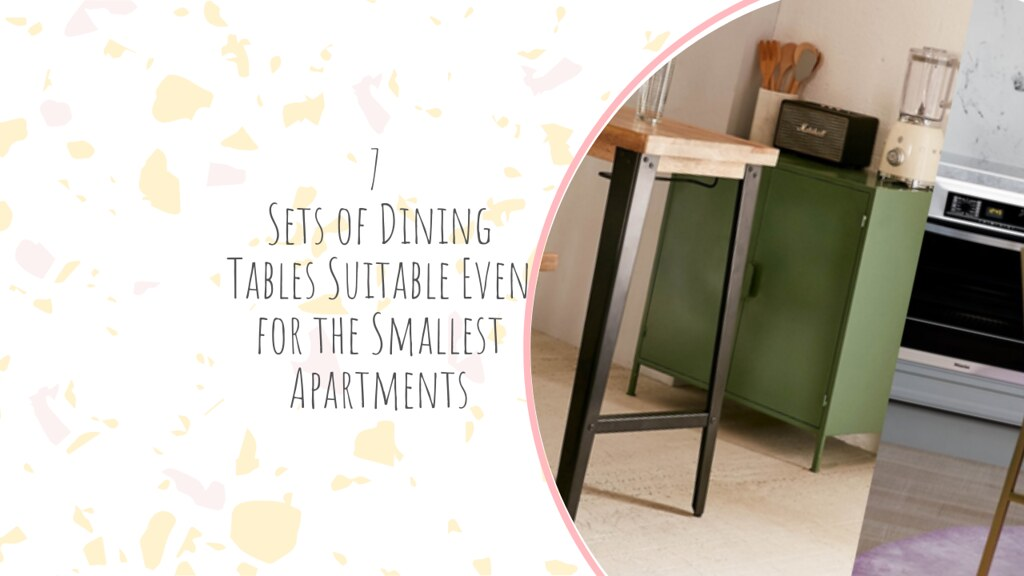 7 Sets of Dining Tables Suitable Even for the Smallest Apartments