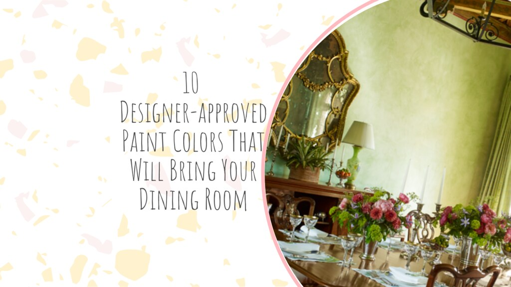 10 Designer-approved Paint Colors That Will Bring Your Dining Room