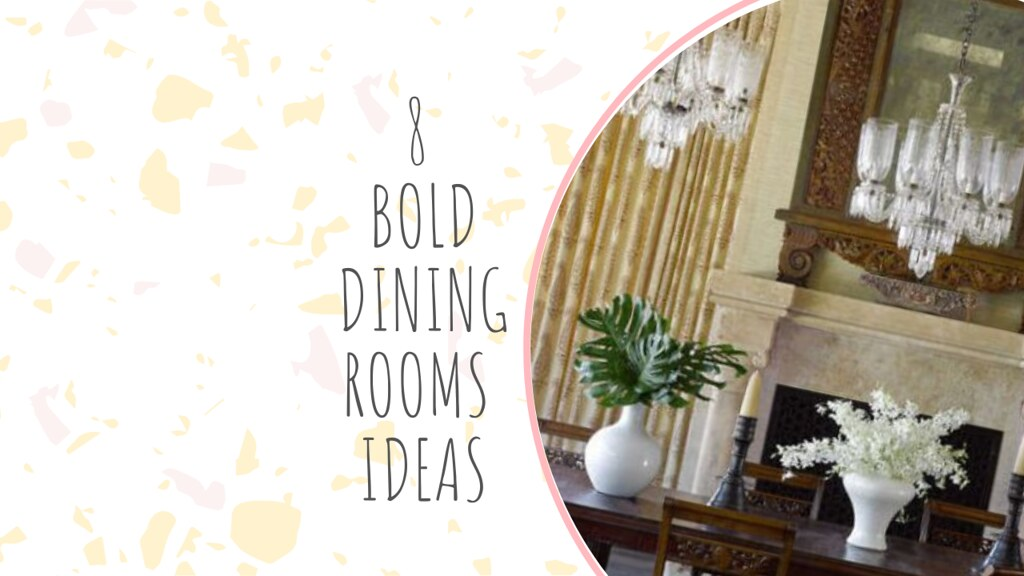 8 Bold Dining Rooms Ideas