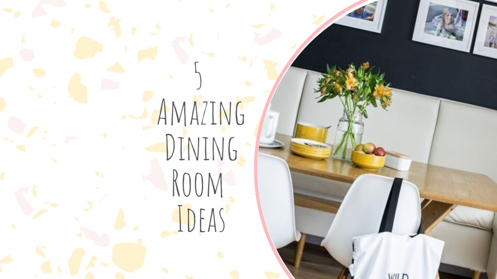 5 Amazing Dining Room Ideas