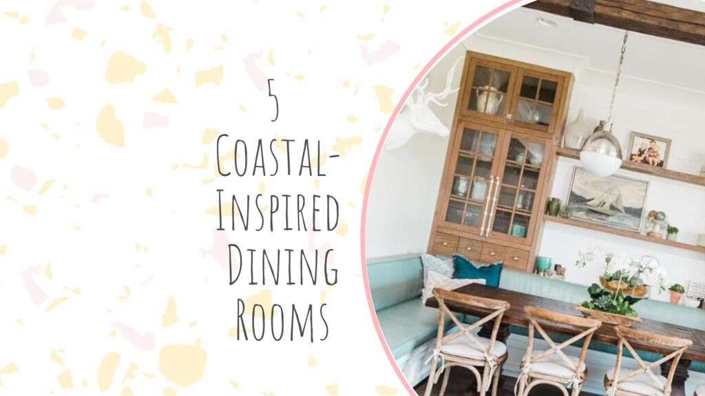5 Coastal-Inspired Dining Rooms