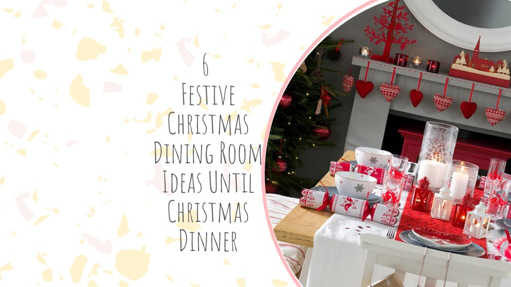 6 Festive Christmas Dining Room Ideas Until Christmas Dinner