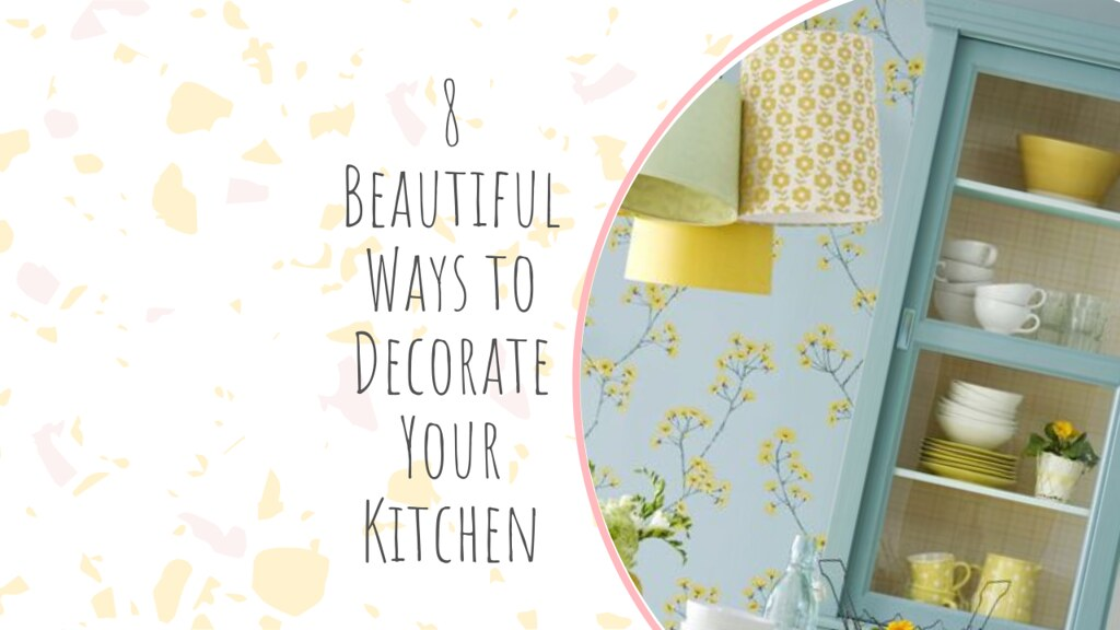 8 Beautiful Ways to Decorate Your Kitchen