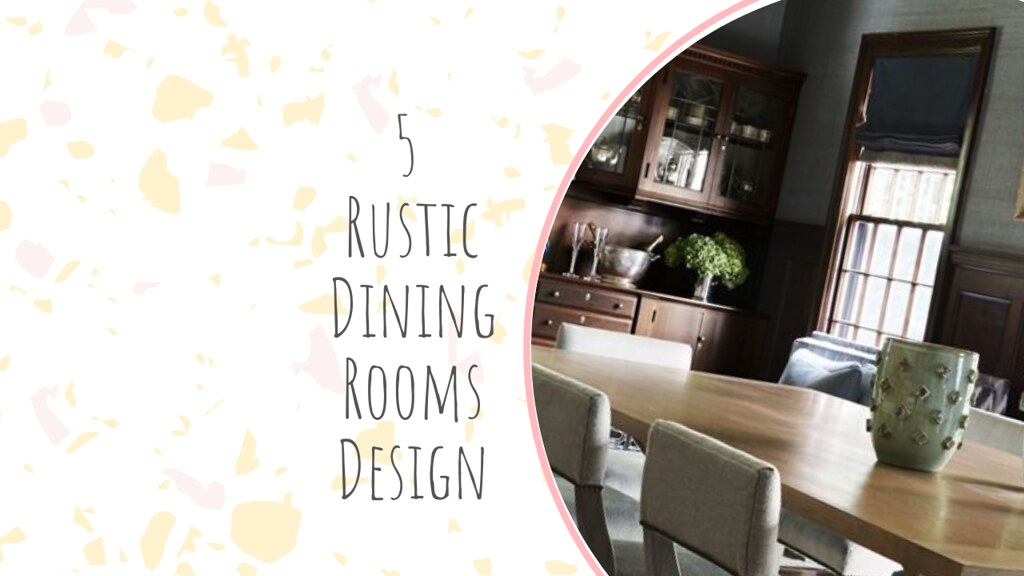 5 Rustic Dining Rooms Design