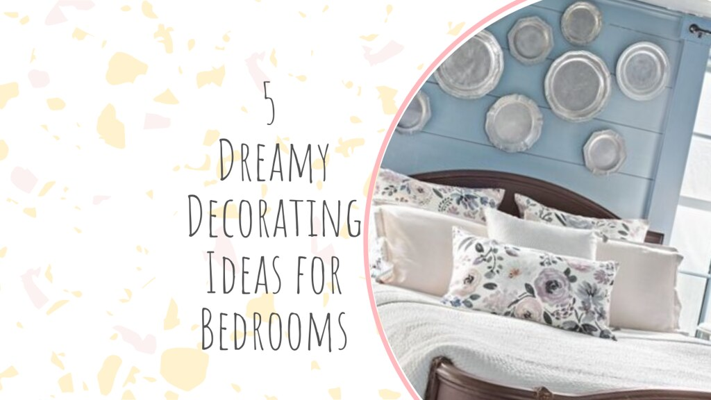5 Dreamy Decorating Ideas for Bedrooms