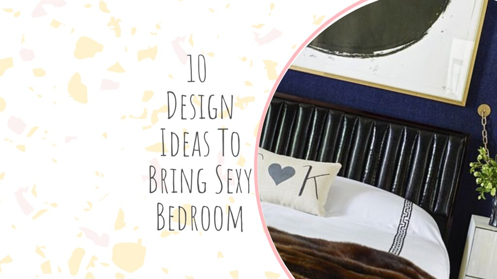 10 Design Ideas To Bring Sexy Bedroom