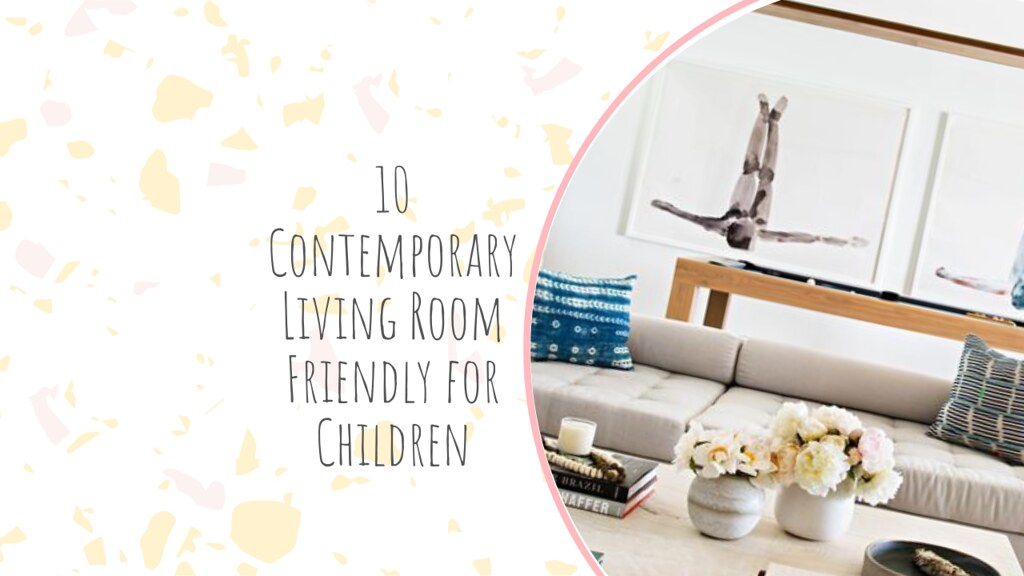 10 Contemporary Living Room Friendly for Children