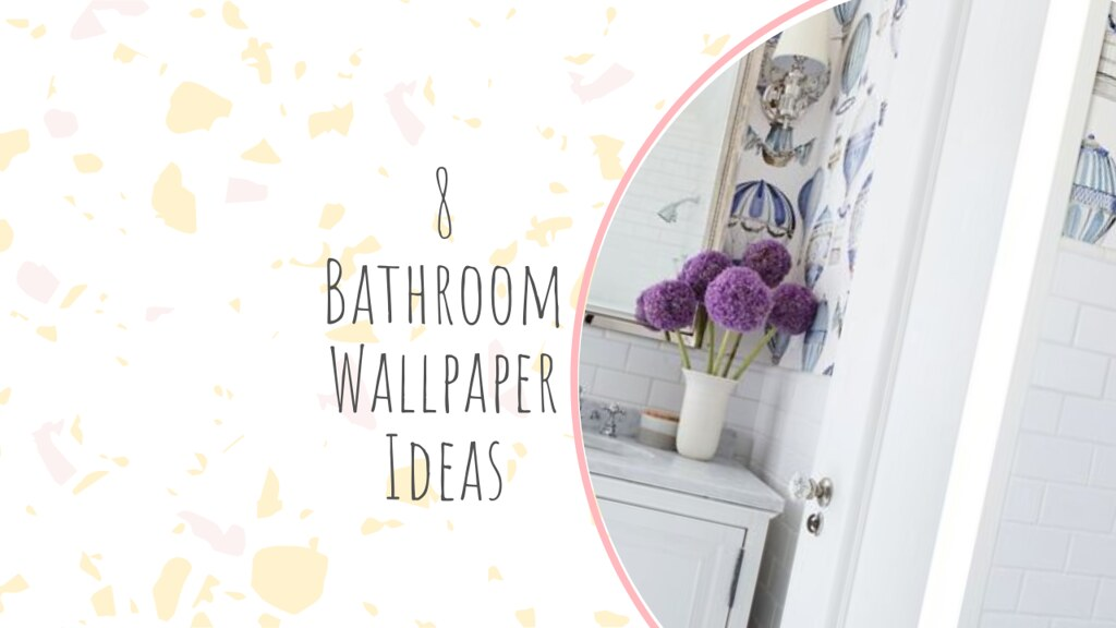 8 Bathroom Wallpaper Ideas