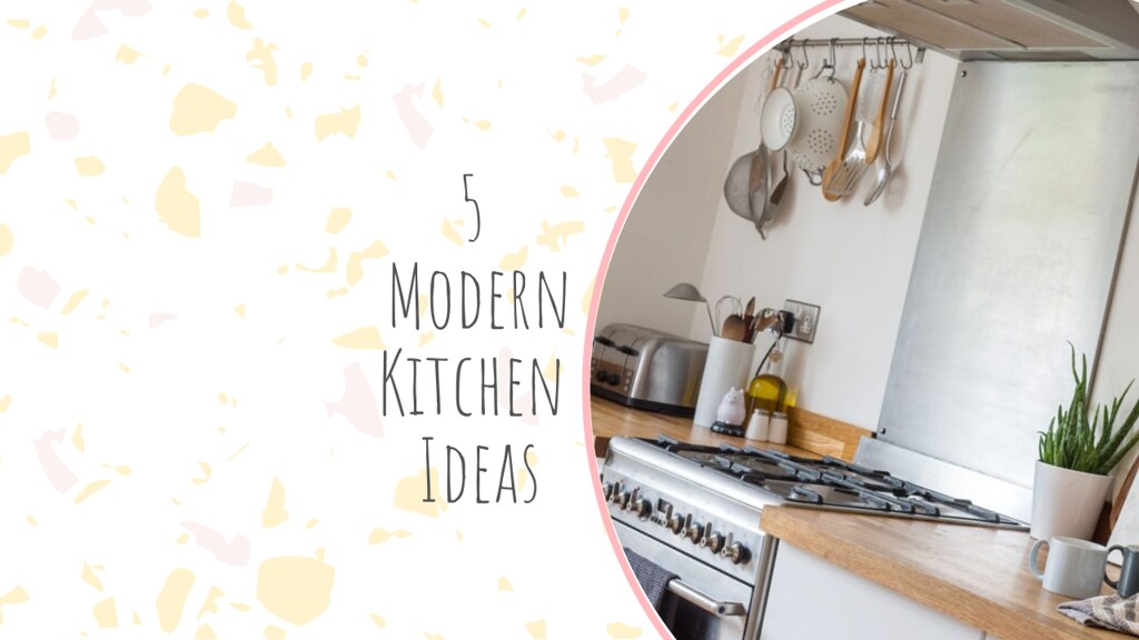 5 Modern Kitchen Ideas