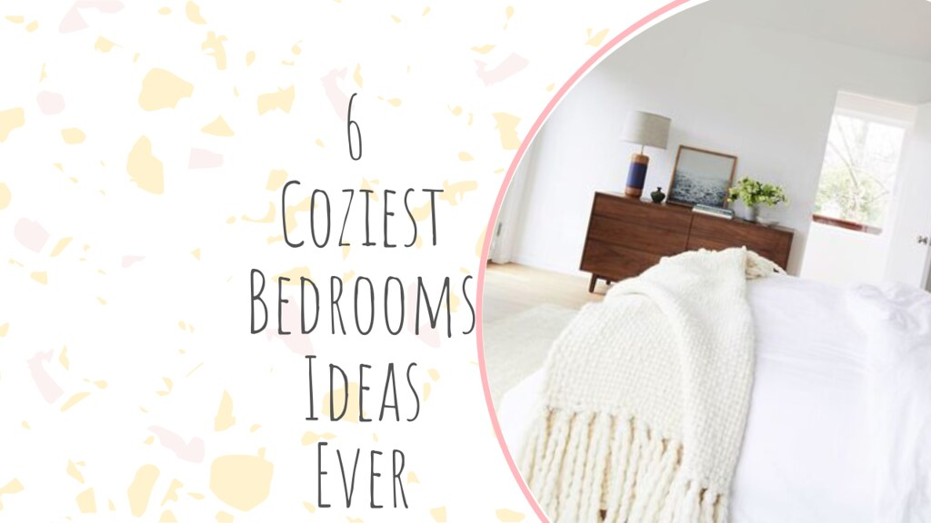 6 Coziest Bedrooms Ideas Ever