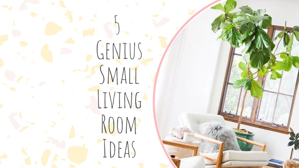 5 Genius Small Living Room Ideas