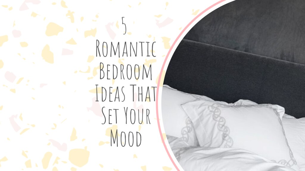 5 Romantic Bedroom Ideas That Set Your Mood