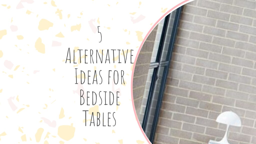 5 Alternative Ideas for Bedside Tables