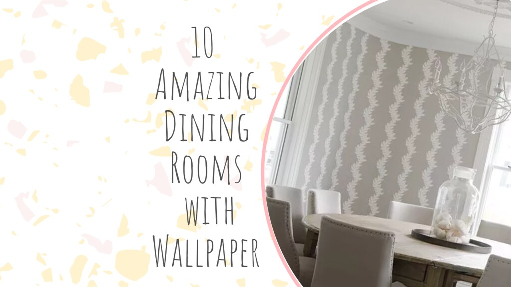 10 Amazing Dining Rooms with Wallpaper