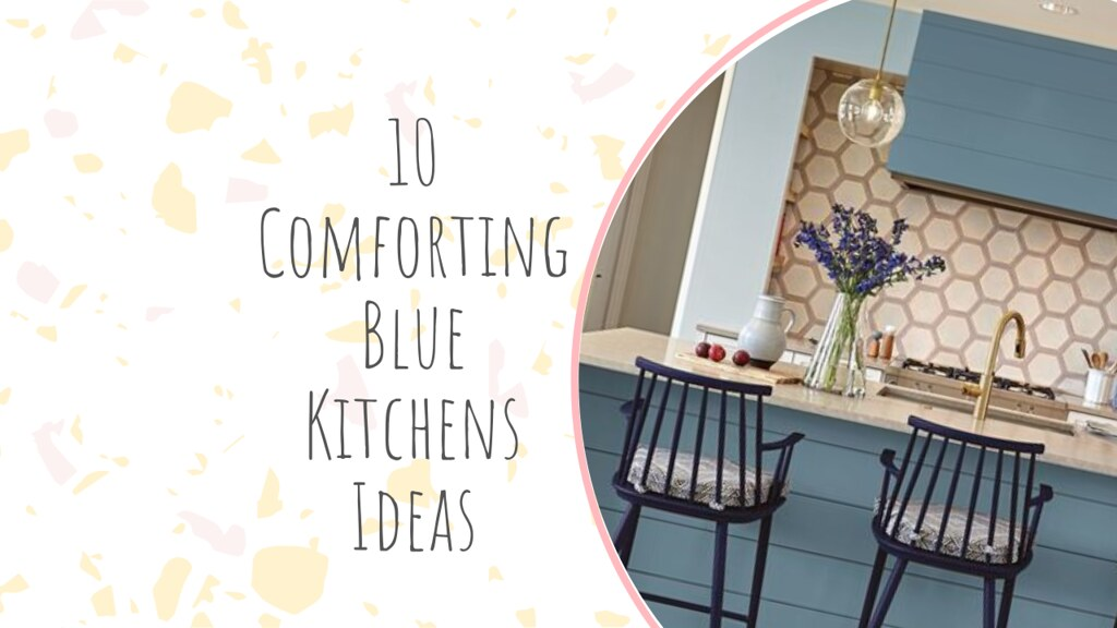 10 Comforting Blue Kitchens Ideas