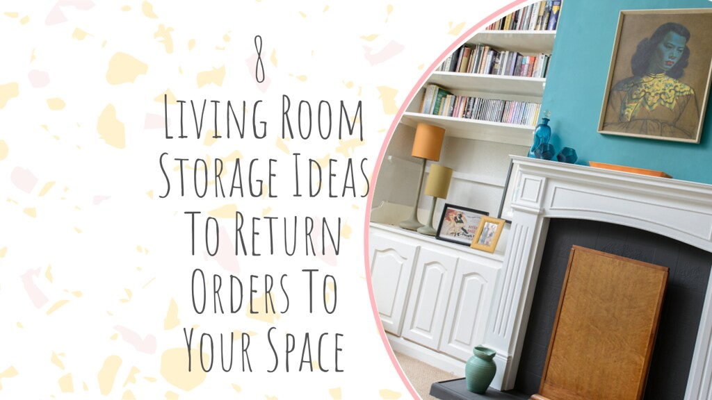8 Living Room Storage Ideas To Return Orders To Your Space