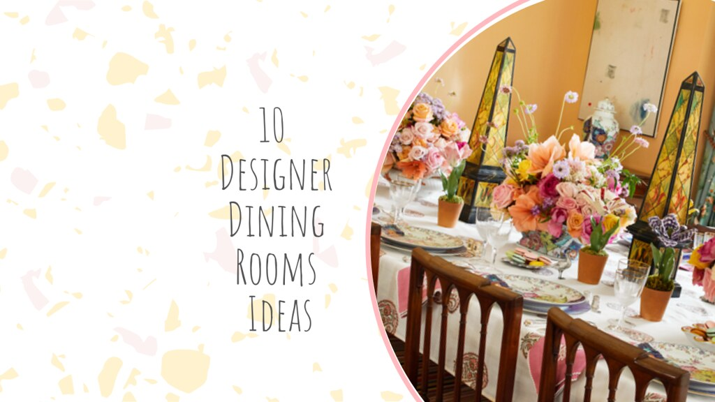 10 Designer Dining Rooms Ideas