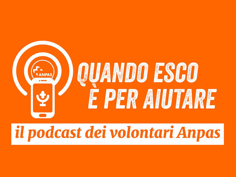 Quando esco è per aiutare: il podcast dei volontari Anpas
